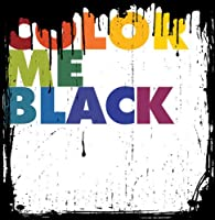 Color Me Black
