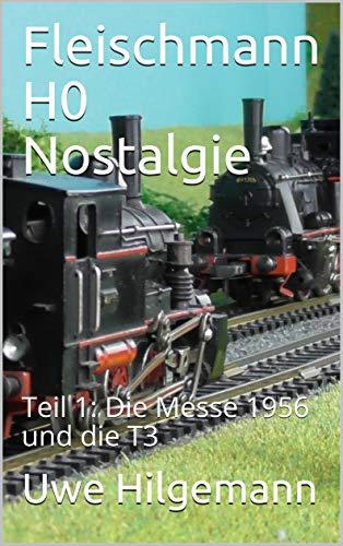 Fleischmann H0 Nostalgie: Teil 1: Die Messe 1956 und die T3