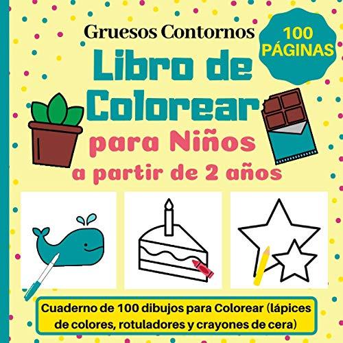 Libro de Colorear para Niños a partir de 2 años: Cuaderno de 100 dibujos para Colorear (lápices de colores, rotuladores y crayones de cera) | Gruesos Contornos