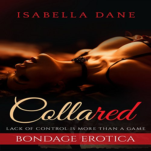 Bondage Erotica: Collared - Lack of Control Is More Than a Game audiobook cover art