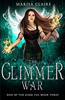 The Glimmer War: Rise of the Dark Fae, Book 3 (Veiled World)