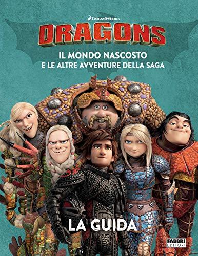 Dragons. Il mondo nascosto e le altre avventure della saga. La guida