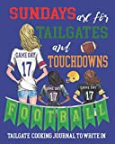Sundays are for Tailgate and Touchdowns   Football Tailgate Cooking Journal to Write In: Tailgate Cookbook   Blank Cookbook to Write In   Blank Recipe Book   Tailgate Recipe Book