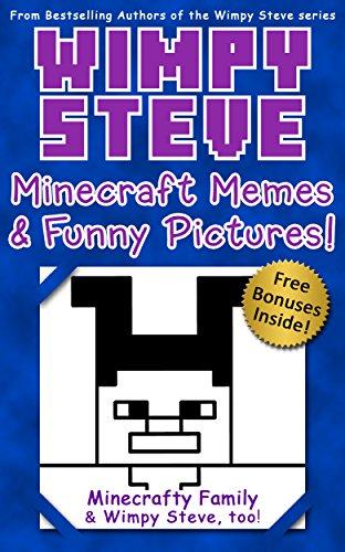 Wimpy Steve Minecraft Memes And Funny Pictures An Unofficial Minecraft Book Minecraft Diary Wimpy Steve Book 10 Kindle Edition By Minecrafty Family Wimpy Steve Children Kindle Ebooks Amazon Com
