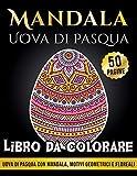 Libro da Colorare Mandala Uova di Pasqua: Colora 50 Uova di Pasqua con Mandala, Motivi Geometrici e Floreali | Per Ragazzi e Adulti | Regalo Antistress per Donne e Uomini Cristiani