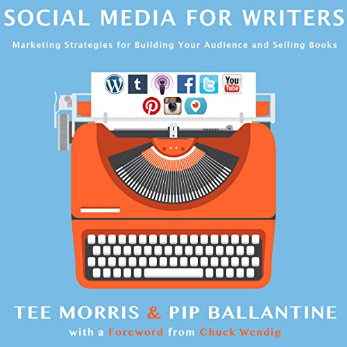 Social Media for Writers: Marketing Strategies for Building Your Audience and Selling Books audiobook cover art