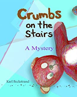 Crumbs on the Stairs: A Mystery (Mini-mysteries for Minors Book 2) by [Karl Beckstrand]