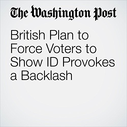British Plan to Force Voters to Show ID Provokes a Backlash cover art