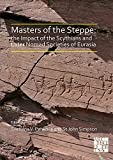 Masters of the Steppe: The Impact of the Scythians and Later Nomad Societies of Eurasia: Proceedings of a conference held at the British Museum, 27-29 October 2017