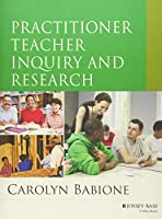 Practitioner Teacher Inquiry and Research (Research Methods for the Social Sciences)