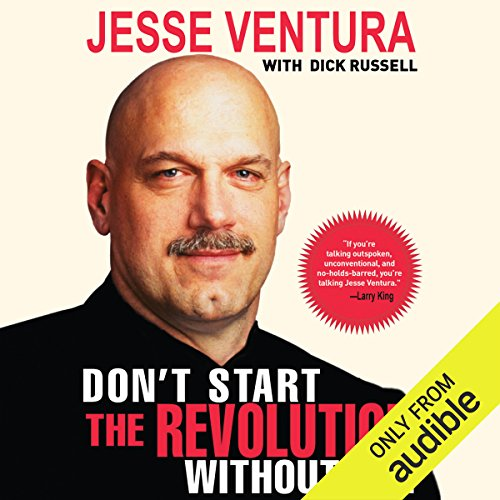 Don't Start the Revolution Without Me                   By:                                                                                                                                 Jesse Ventura,                                                                                        Dick Russell                               Narrated by:                                                                                                                                 Chris O'Brien                      Length: 9 hrs and 12 mins     28 ratings     Overall 4.1