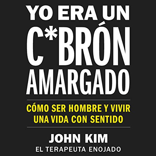 Yo era un c*brón amargado [I Used to Be a Miserable F*ck] audiobook cover art