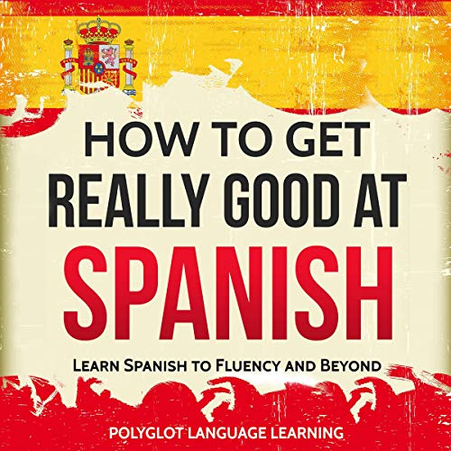 How to Get Really Good at Spanish audiobook cover art