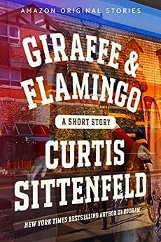 Giraffe & Flamingo by [Curtis Sittenfeld]
