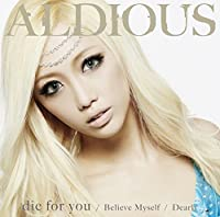 DIE FOR YOU/DEARLY/BELIEVE MYSELF TYPE-A(+DVD)(ltd.) by ALDIOUS (2015-07-08)