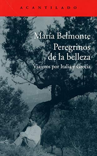 Peregrinos de la belleza: Viajeros por Italia y Grecia (El Acantilado)