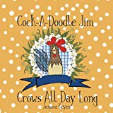 Cock-A-Doodle Jim Crows All Day Long (Liberty Lane Farm Friends)
