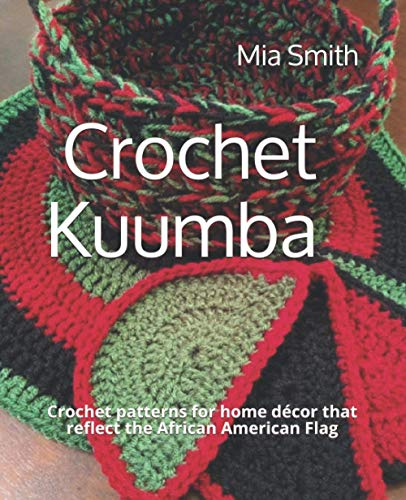 Crochet Kuumba: Crochet patterns for home décor that reflect the African American Flag