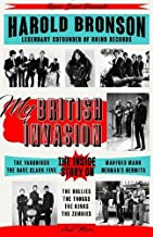 My British Invasion: The Inside Story on The Yardbirds, The Dave Clark Five, Manfred Mann, Herman's Hermits, The Hollies, The Troggs, The Kinks, The Zombies, and More
