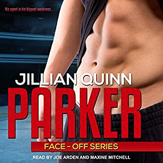 Parker     Face-Off Series, Book 1              By:                                                                                                                                 Jillian Quinn                               Narrated by:                                                                                                                                 Joe Arden,                                                                                        Maxine Mitchell                      Length: 7 hrs and 16 mins     8 ratings     Overall 3.8