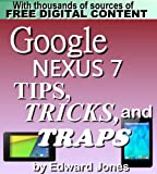 Google Nexus 7 Tips, Tricks, and Traps: A How-To Tutorial for the Google Nexus 7 (English Edition)