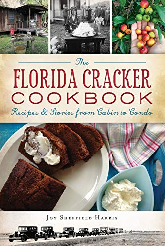 The Florida Cracker Cookbook: Recipes and Stories from Cabin to Condo