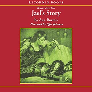 Women of the Bible     Jael's Story              By:                                                                                                                                 Ann Burton                               Narrated by:                                                                                                                                 Effie Johnson                      Length: 6 hrs and 58 mins     20 ratings     Overall 4.6