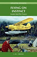Flying on Instinct: Canada's Bush Pilot Pioneers (Amazing Stories)