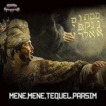 Mene, Mene, Tequel, Parsim