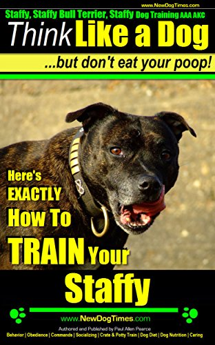 Staffy, Staffy Training AAA AKC: Think Like a Dog, But Don't Eat Your Poop! | Staffy Breed Expert Training | How to Train Your Staffy: Here's EXACTLY How ... Bull Terrier, Staffie) (English Edition)