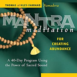 Mantra Meditation for Creating Abundance     A 40-Day Program Using the Power of Sacred Sound              By:                                                                                                                                 Thomas Ashley-Farrand                               Narrated by:                                                                                                                                 Thomas Ashley-Farrand                      Length: 1 hr and 1 min     92 ratings     Overall 4.8