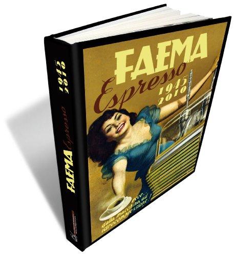 Faema espresso. Espresso 1945-2010. Ediz. italiana, inglese e tedesca