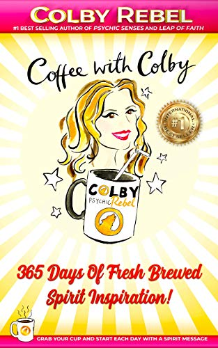 Coffee with Colby: 365 Days Of Fresh Brewed Spirit Inspiration! (Grab Your Cup And Start Each Day With A Spirit Message)