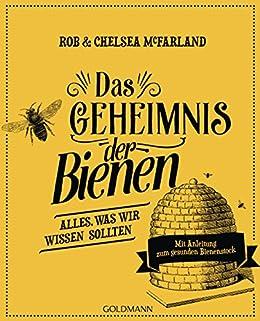 Das Geheimnis der Bienen: Alles, was wir wissen sollten - Mit Anleitung zum gesunden Bienenstock (German Edition) by [Rob McFarland, Chelsea McFarland, Imke Brodersen]
