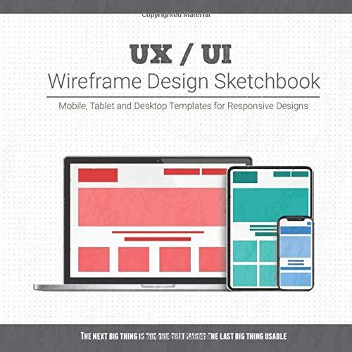 UX / UI Wireframe Design Sketchbook: Mobile, Tablet and Desktop templates for responsive designs with project planning