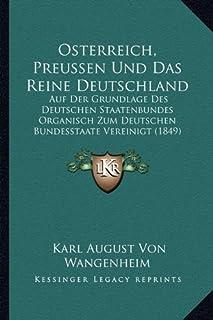 Osterreich, Preussen Und Das Reine Deutschland: Auf Der Grundlage Des Deutschen Staatenbundes Organisch Zum Deutschen Bund...