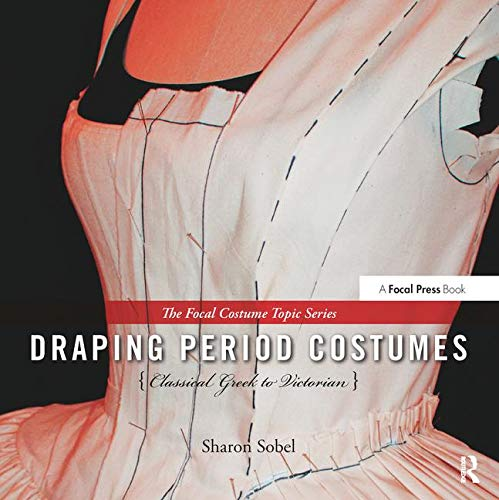 Draping Period Costumes: (The Focal Press Costume Topics Series)