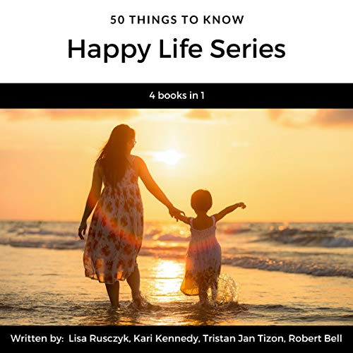 50 Things to Know Happy Life Series                   By:                                                                                                                                 Lisa Rusczyk,                                                                                        Kari Kennedy,                                                                                        Tristan Jan Tizon,                   and others                          Narrated by:                                                                                                                                 Amy Gravlee                      Length: 1 hr and 34 mins     Not rated yet     Overall 0.0