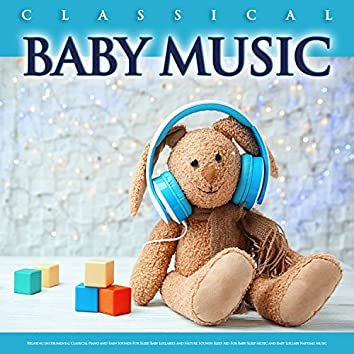 Classical Baby Music: Relaxing Instrumental Classical Piano and Rain Sounds For Sleep, Baby Lullabies and Nature Sounds Sleep Aid For Baby Sleep Music and Baby Lullaby Naptime Music