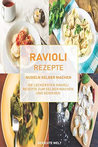 Ravioli Rezepte: Nudeln selber machen, die leckersten Ravioli Rezepte zum selber machen und genießen