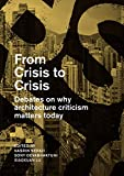 From Crisis to Crisis: Debates on Why Architecture Criticsm Matters Today