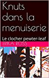 Knuts dans la menuiserie: Le clocher pewter-leaf (Knuts in the Woodwork)