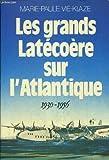 Les grands latecoere sur l'atlantique. 1930-1956. - 01/01/1981