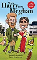 When Harry Met Meghan: The untold story of everything that probably didn't happen (Harry and Meghan)