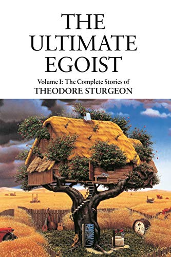 The Ultimate Egoist: Volume I: The Complete Stories of Theodore Sturgeonの詳細を見る