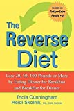 The Reverse Diet: Lose 20, 50, 100 Pounds or More by Eating Dinner for Breakfast and Breakfast for Dinner by Cunningham, Tricia (2007) Paperback