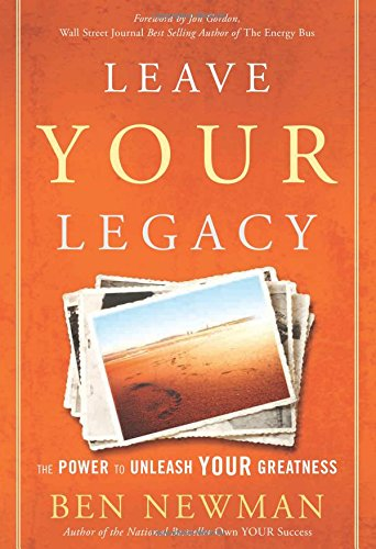 Download Leave Your Legacy: The Power to Unleash Your Greatness 1626341672