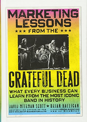 Marketing Lessons from the Grateful Dead: What Every Business Can Learn from the Most Iconic Band in Historyの詳細を見る