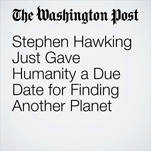 Stephen Hawking Just Gave Humanity a Due Date for Finding Another Planet  audiobook cover art