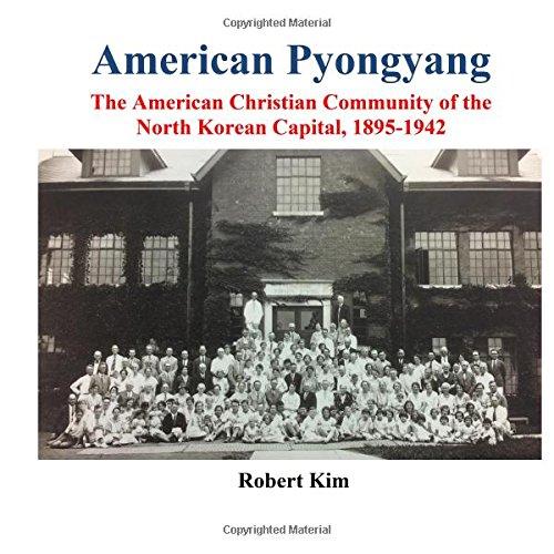 American Pyongyang: The American Christian Community of the North Korean Capital, 1895-1942